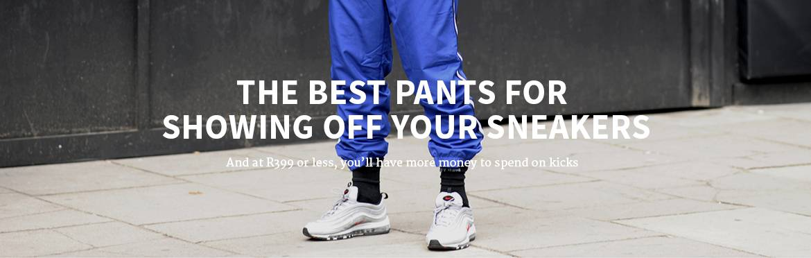 The best pants for showing off your sneakers