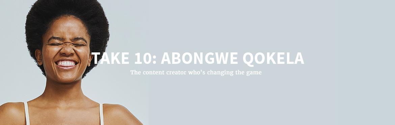 TAKE 10: Abongwe Qokela