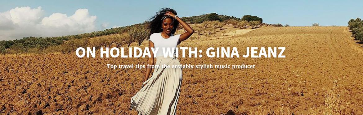 ON HOLIDAY WITH: GINA JEANZ