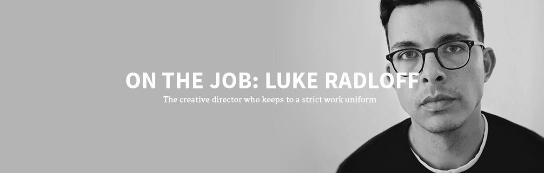 ON THE JOB: LUKE RADLOFF