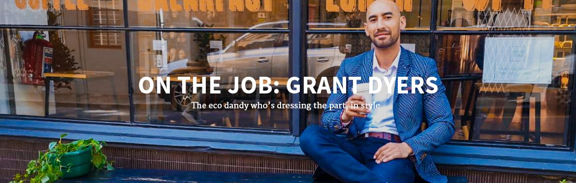 ON THE JOB: GRANT DYERS