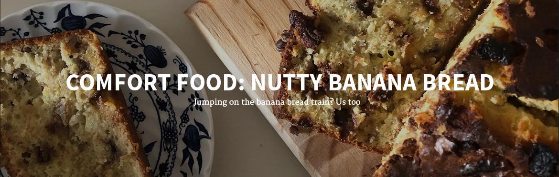 COMFORT FOOD: NUTTY BANANA BREAD