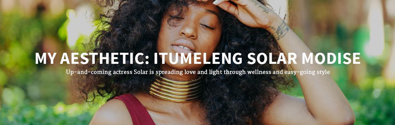 My Aesthetic: Itumeleng Solar Modise