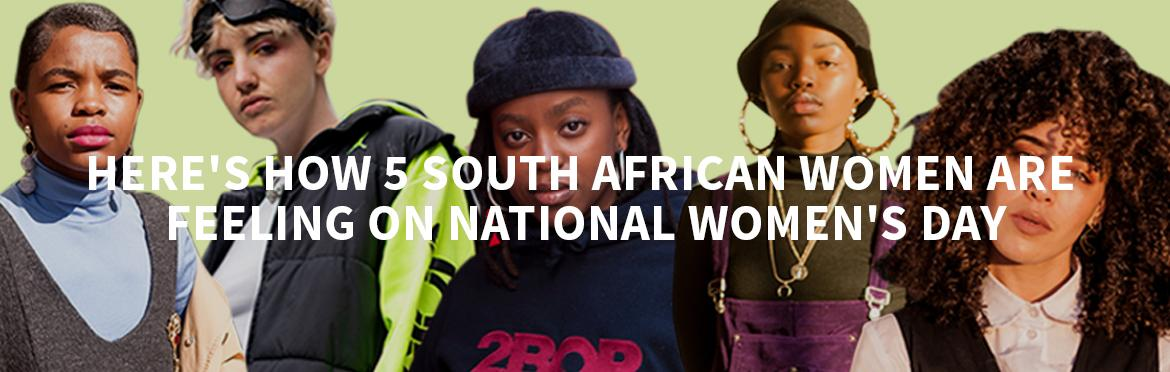 Here's How 5 South African Women Are Feeling On National Women's Day