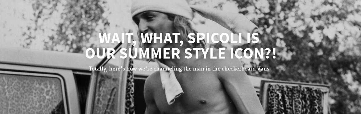 Wait, what, Spicoli is our Summer Style Icon?!