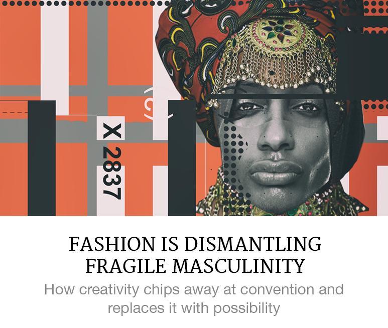 Fashion is Dismantling Fragile Masculinity