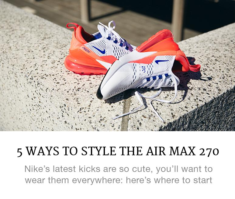 5 ways to style the air max 270