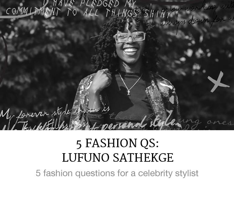 5 Fashion Qs: Lufuno Sathekge