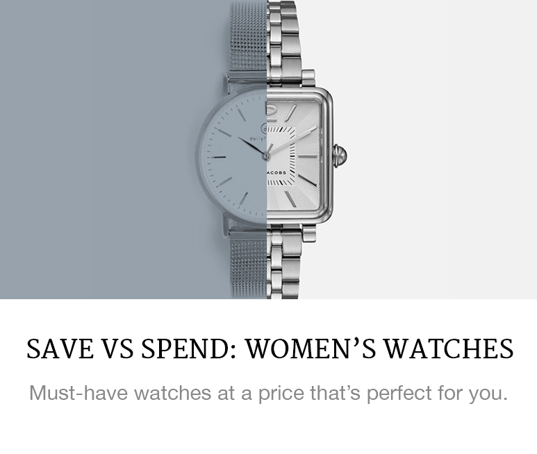 Save vs Spend: Women's Watches