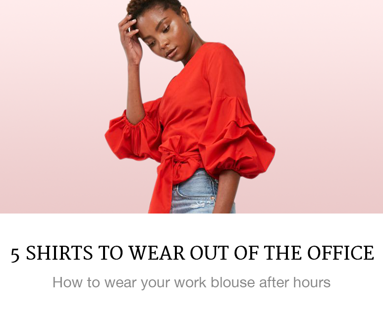 5 Blouses to Wear Out of the Office
