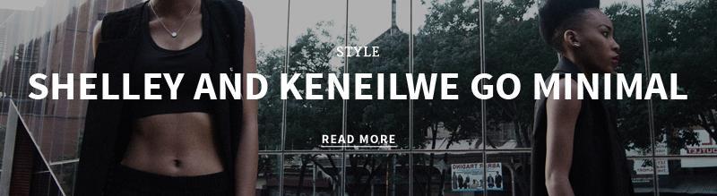 http://superbalist.com/thewayofus/2015/10/23/shelley-and-keneilwe-go-minimal/390?ref=blog%2Fblog_category_2